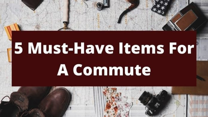 5 Must-Have Items For A Commute