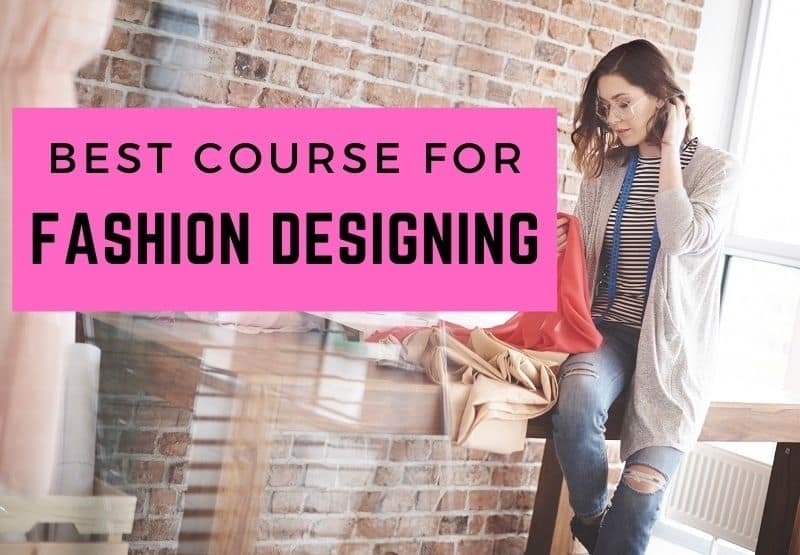 Which Is The Best Course For Fashion Designing Veo Tag