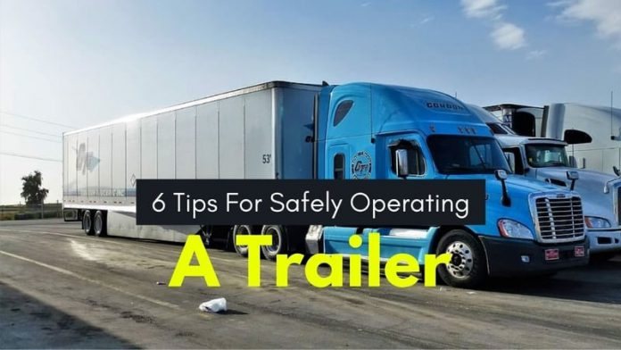 6 Tips For Safely Operating A Trailer