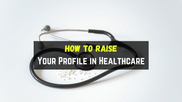 How to Raise Your Profile in Healthcare